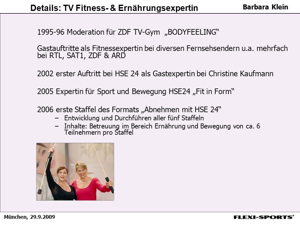 """München, 29.9.2009 Barbara Klein Details: TV Fitness- & Ernährungsexpertin 1995-96 Moderation für ZDF TV-Gym """"BODYFEELING"""" Gastauftritte als Fitnessex"""
