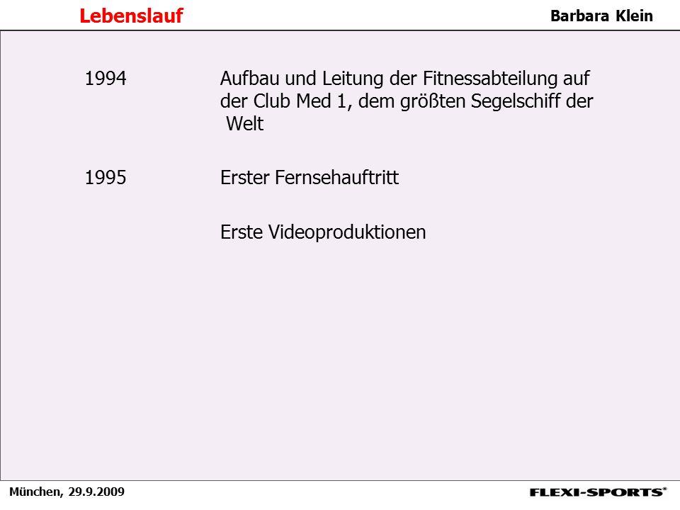 München, 29.9.2009 Barbara Klein Lebenslauf 1994 Aufbau und Leitung der Fitnessabteilung auf der Club Med 1, dem größten Segelschiff der Welt 1995 Ers