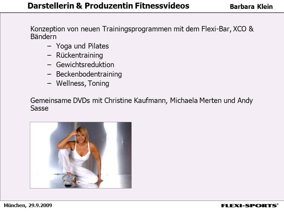 München, 29.9.2009 Barbara Klein Darstellerin & Produzentin Fitnessvideos Konzeption von neuen Trainingsprogrammen mit dem Flexi-Bar, XCO & Bändern –Y