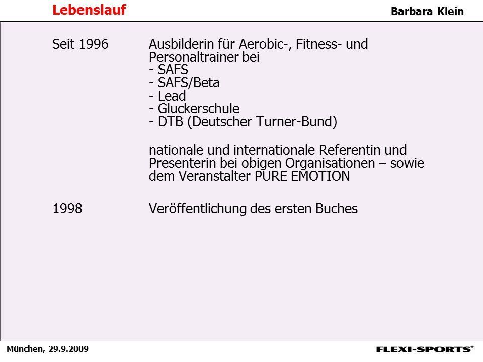 München, 29.9.2009 Barbara Klein Lebenslauf Seit 1996Ausbilderin für Aerobic-, Fitness- und Personaltrainer bei - SAFS - SAFS/Beta - Lead - Gluckersch
