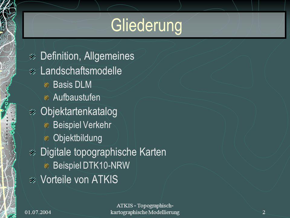 01.07.2004 ATKIS - Topographisch- kartographische Modellierung2 Gliederung Definition, Allgemeines Landschaftsmodelle Basis DLM Aufbaustufen Objektart