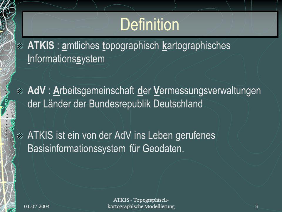 01.07.2004 ATKIS - Topographisch- kartographische Modellierung4 Zielsetzung ATKIS soll: topographische Informationen der Erdoberfläche zur Verfügung stellen eine einheitliche Datengrundlage schaffen die Anbindung und Verknüpfung mit geothematischen Fachdaten anderer Stellen fördern (z.