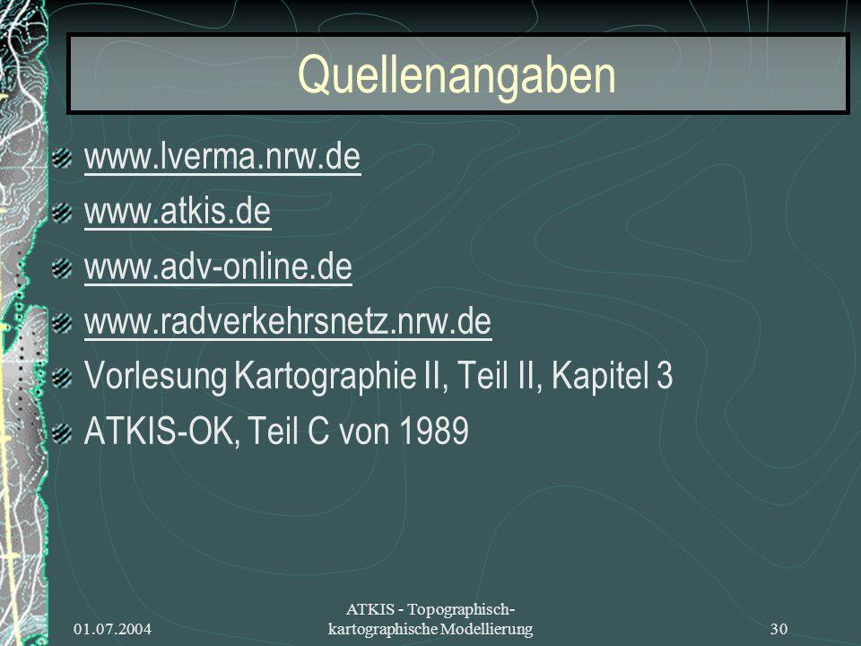 01.07.2004 ATKIS - Topographisch- kartographische Modellierung30 Quellenangaben www.lverma.nrw.de www.atkis.de www.adv-online.de www.radverkehrsnetz.n