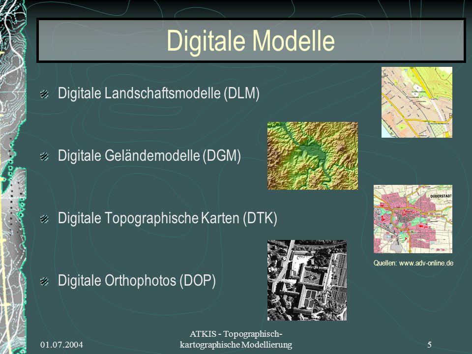 01.07.2004 ATKIS - Topographisch- kartographische Modellierung5 Digitale Modelle Digitale Landschaftsmodelle (DLM) Digitale Geländemodelle (DGM) Digit