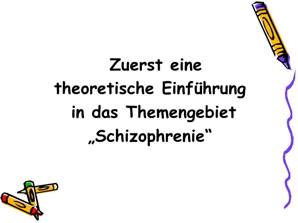 """Zuerst eine theoretische Einführung in das Themengebiet """"Schizophrenie"""""""
