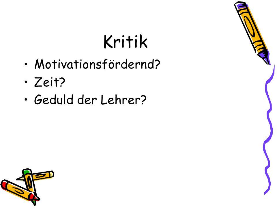 Kritik Motivationsfördernd? Zeit? Geduld der Lehrer?