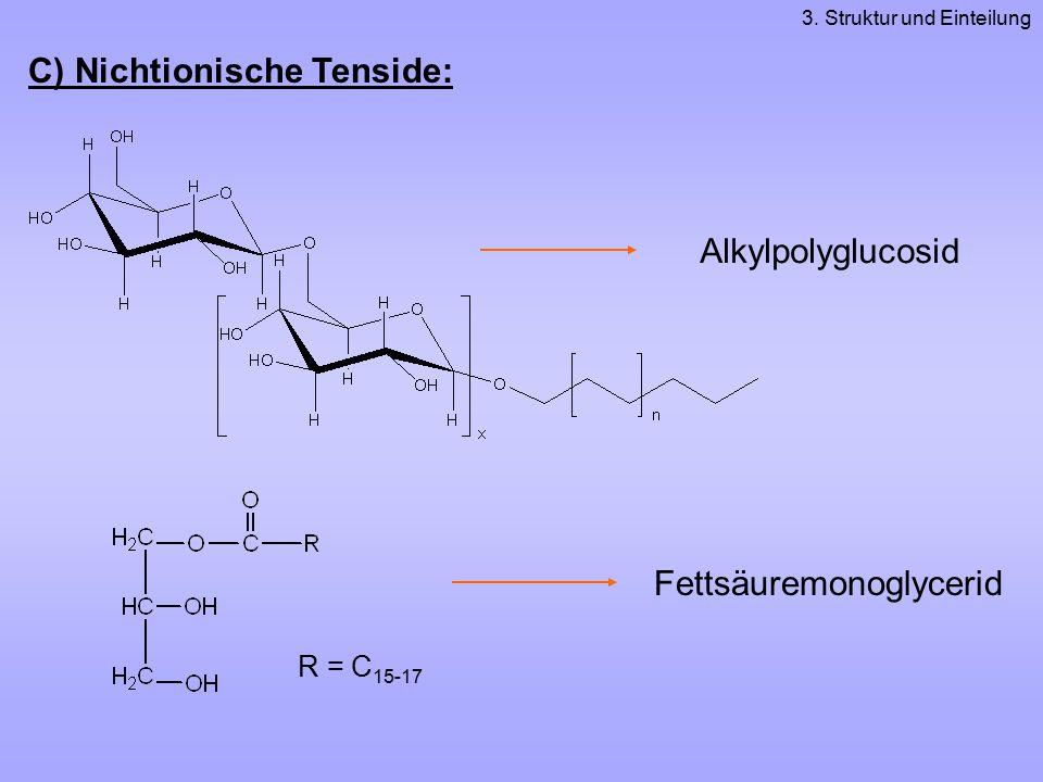 C) Nichtionische Tenside: R = C 15-17 Alkylpolyglucosid Fettsäuremonoglycerid 3. Struktur und Einteilung