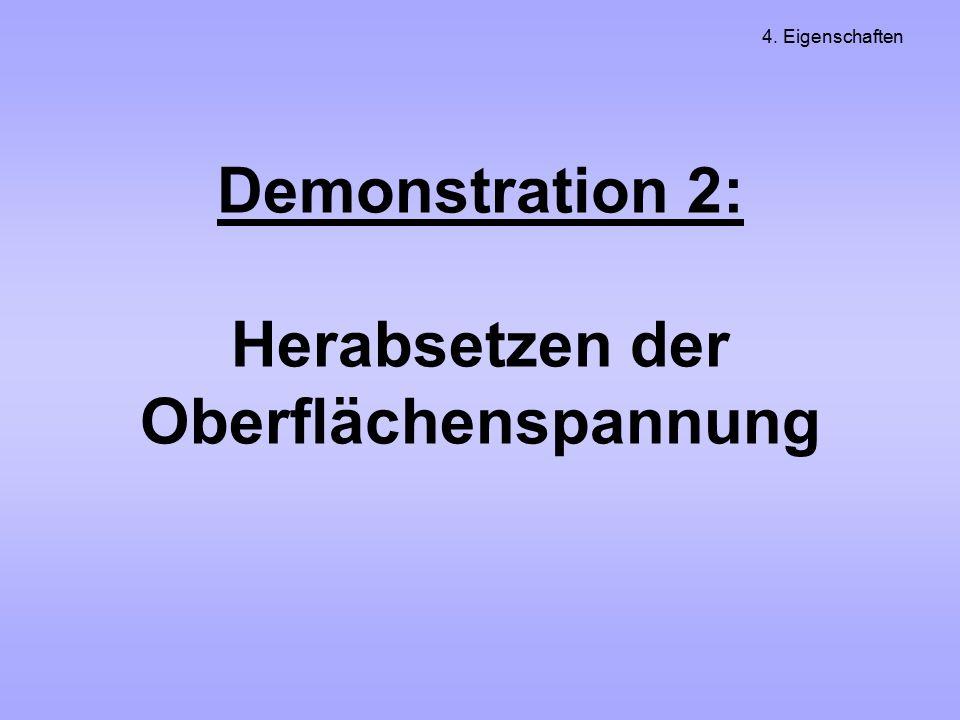 Demonstration 2: Herabsetzen der Oberflächenspannung 4. Eigenschaften