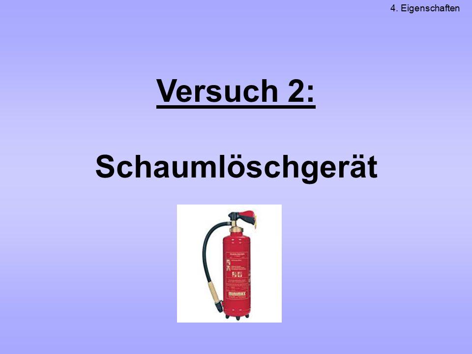 Versuch 2: Schaumlöschgerät 4. Eigenschaften
