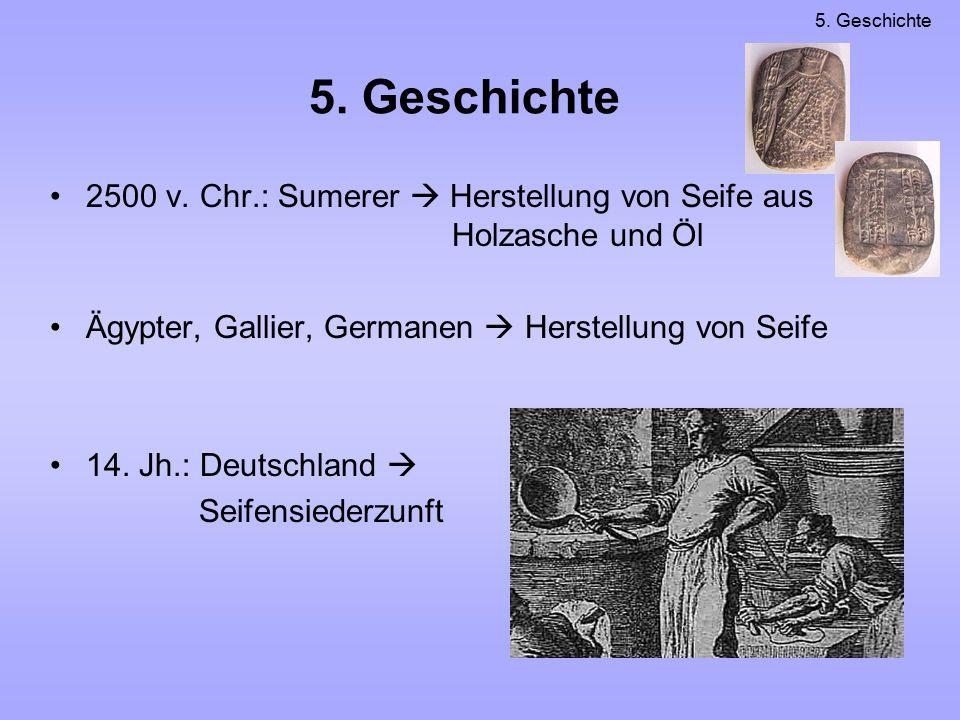 2500 v. Chr.: Sumerer  Herstellung von Seife aus Holzasche und Öl Ägypter, Gallier, Germanen  Herstellung von Seife 14. Jh.: Deutschland  Seifensie