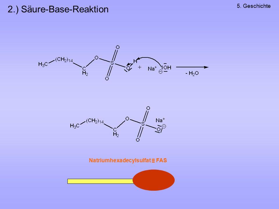 2.) Säure-Base-Reaktion 5. Geschichte Natriumhexadecylsulfat ≡ FAS