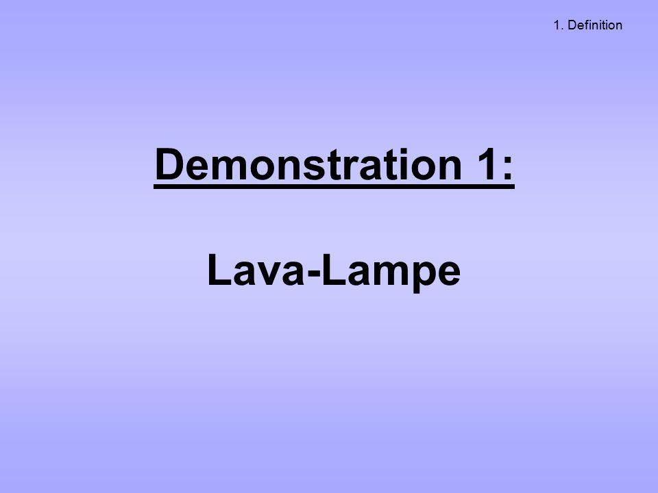 Demonstration 1: Lava-Lampe 1. Definition