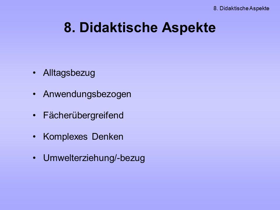 8. Didaktische Aspekte Alltagsbezug Anwendungsbezogen Fächerübergreifend Komplexes Denken Umwelterziehung/-bezug 8. Didaktische Aspekte