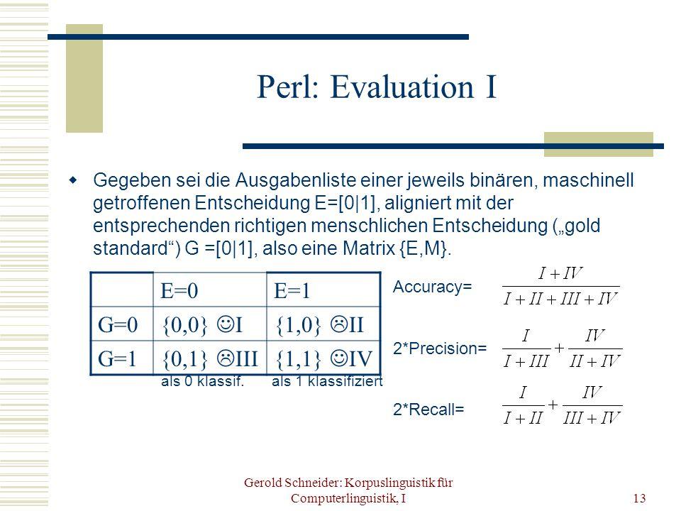 Gerold Schneider: Korpuslinguistik für Computerlinguistik, I13 Perl: Evaluation I  Gegeben sei die Ausgabenliste einer jeweils binären, maschinell ge
