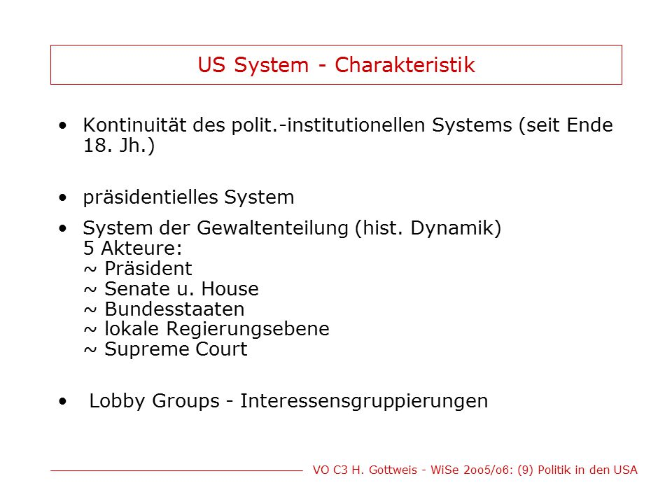 VO C3 H. Gottweis - WiSe 2oo 5 /o 6 : ( 9 ) Politik in den USA US System - Charakteristik Kontinuität des polit.-institutionellen Systems (seit Ende 1