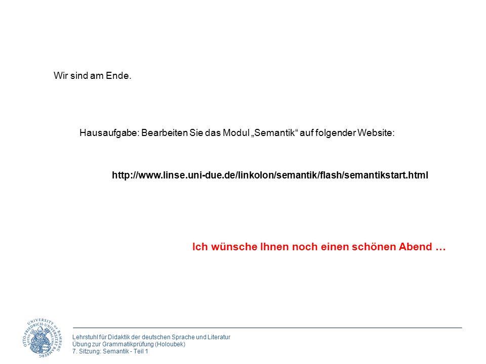 Lehrstuhl für Didaktik der deutschen Sprache und Literatur Übung zur Grammatikprüfung (Holoubek) 7. Sitzung: Semantik - Teil 1 Ich wünsche Ihnen noch