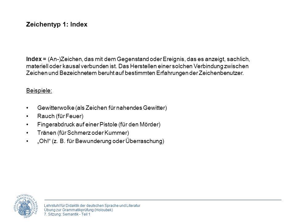 Lehrstuhl für Didaktik der deutschen Sprache und Literatur Übung zur Grammatikprüfung (Holoubek) 7. Sitzung: Semantik - Teil 1 Zeichentyp 1: Index Gew