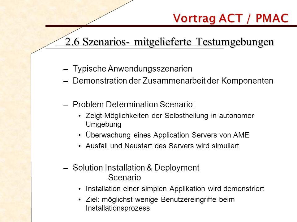 Vortrag ACT / PMAC 2.6 Szenarios- mitgelieferte Testumgebungen –Typische Anwendungsszenarien –Demonstration der Zusammenarbeit der Komponenten –Proble