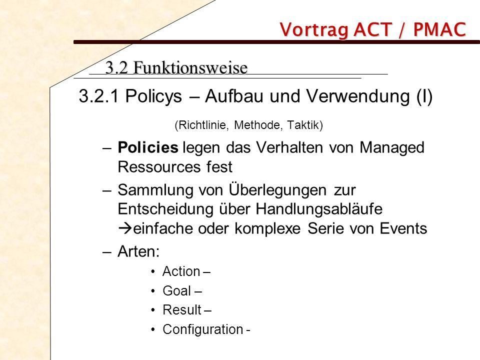 Vortrag ACT / PMAC 3.2 Funktionsweise 3.2.1 Policys – Aufbau und Verwendung (I) (Richtlinie, Methode, Taktik) –Policies legen das Verhalten von Manage