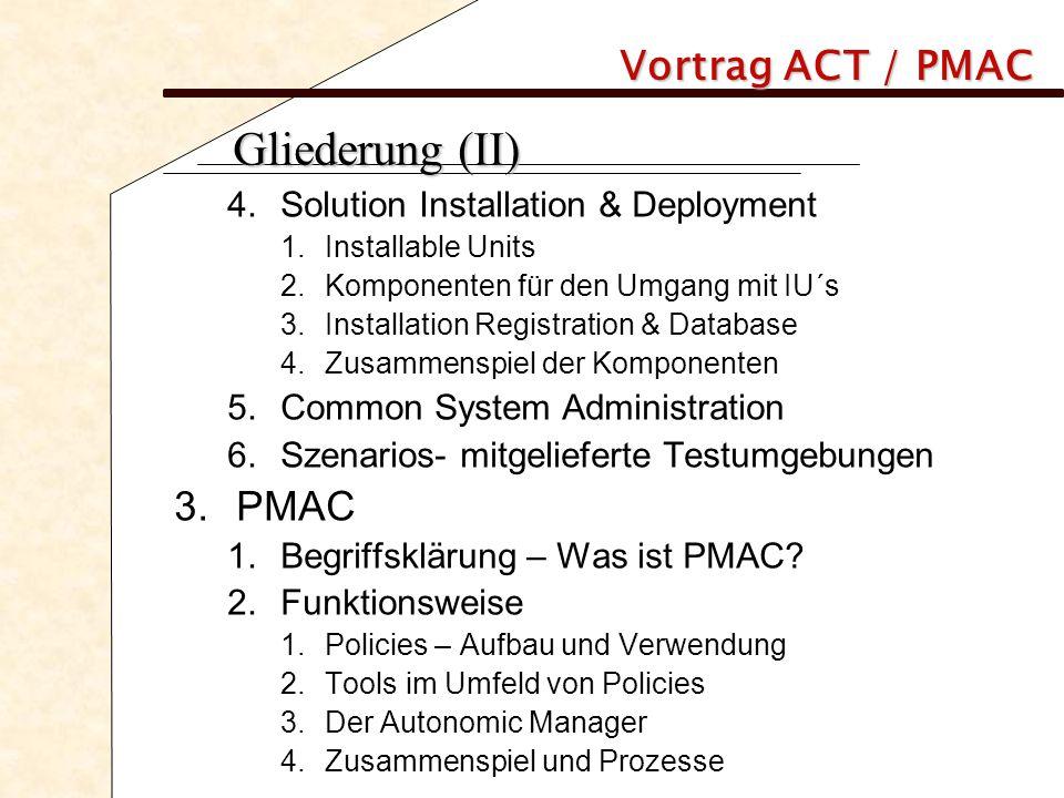 Vortrag ACT / PMAC 3.2 Funktionsweise 3.2.1 Policies – Aufbau und Verwendung (III) The standard-4-tuple –Themenbereich (Scope) –Bedingung (Condition) –Priorität (business value) –Entscheidung (desicion)