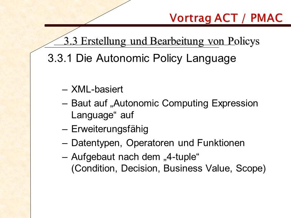 """Vortrag ACT / PMAC 3.3 Erstellung und Bearbeitung von Policys 3.3.1 Die Autonomic Policy Language –XML-basiert –Baut auf """"Autonomic Computing Expressi"""