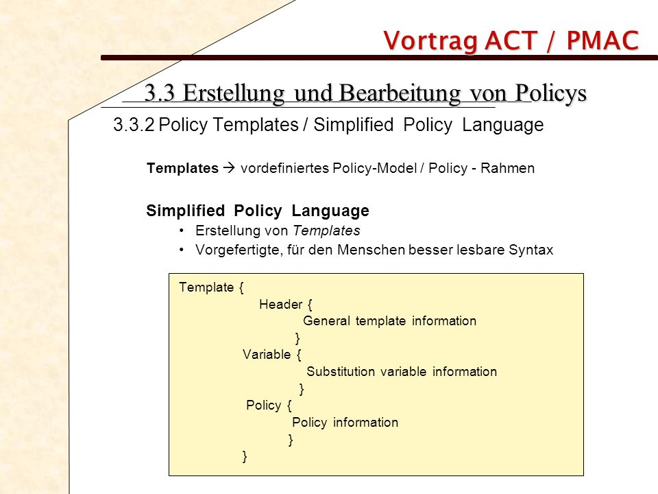 Vortrag ACT / PMAC 3.3 Erstellung und Bearbeitung von Policys 3.3.2 Policy Templates / Simplified Policy Language Templates  vordefiniertes Policy-Mo