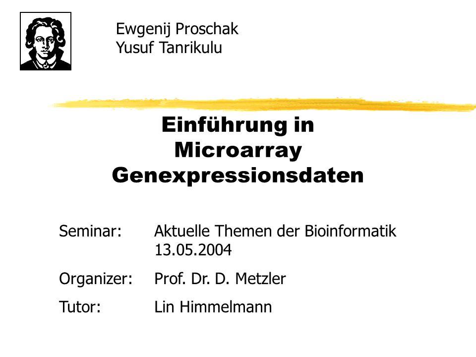 Einführung in Microarray Genexpressionsdaten Ewgenij Proschak Yusuf Tanrikulu Seminar:Aktuelle Themen der Bioinformatik 13.05.2004 Organizer:Prof. Dr.