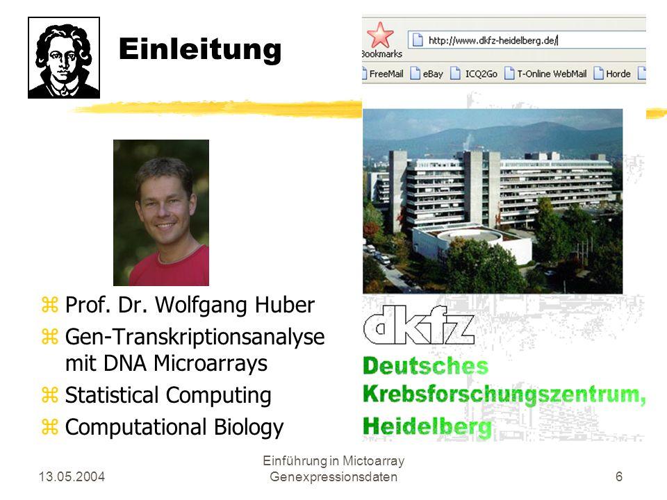 13.05.2004 Einführung in Mictoarray Genexpressionsdaten6 Einleitung zProf. Dr. Wolfgang Huber zGen-Transkriptionsanalyse mit DNA Microarrays zStatisti