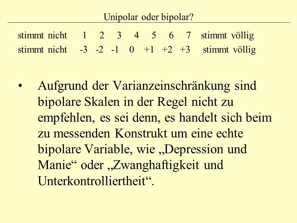 Unipolar oder bipolar? stimmt nicht 1 2 3 4 5 6 7 stimmt völlig stimmt nicht -3 -2 -1 0 +1 +2 +3 stimmt völlig Aufgrund der Varianzeinschränkung sind