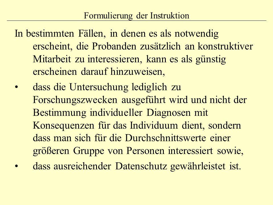 Formulierung der Instruktion In bestimmten Fällen, in denen es als notwendig erscheint, die Probanden zusätzlich an konstruktiver Mitarbeit zu interes