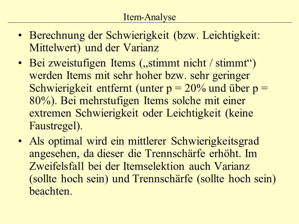 """Item-Analyse Berechnung der Schwierigkeit (bzw. Leichtigkeit: Mittelwert) und der Varianz Bei zweistufigen Items (""""stimmt nicht / stimmt"""") werden Item"""