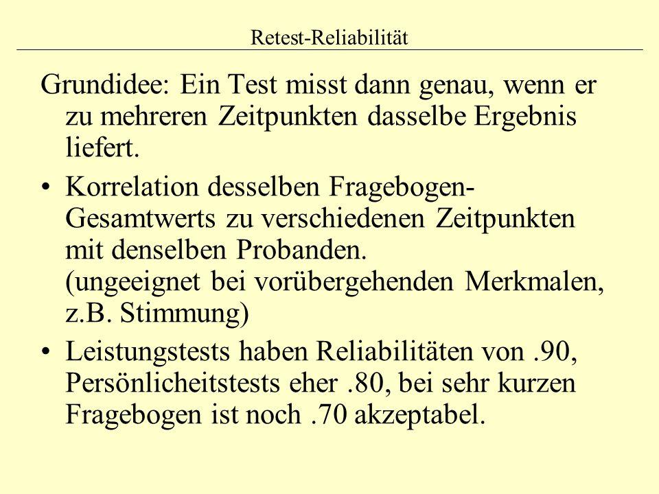 Retest-Reliabilität Grundidee: Ein Test misst dann genau, wenn er zu mehreren Zeitpunkten dasselbe Ergebnis liefert. Korrelation desselben Fragebogen-
