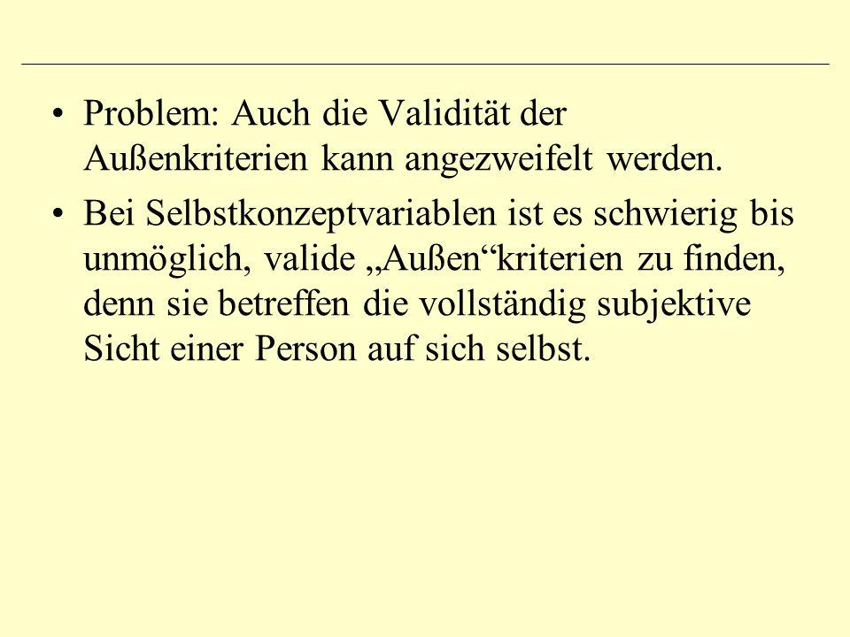 """Problem: Auch die Validität der Außenkriterien kann angezweifelt werden. Bei Selbstkonzeptvariablen ist es schwierig bis unmöglich, valide """"Außen""""krit"""