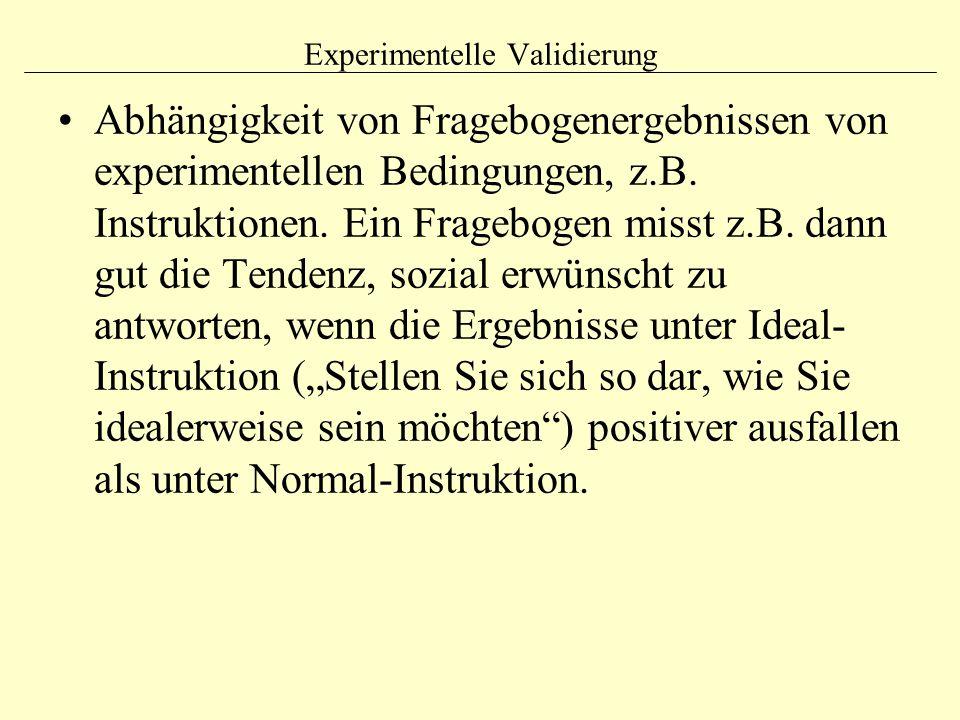 Experimentelle Validierung Abhängigkeit von Fragebogenergebnissen von experimentellen Bedingungen, z.B. Instruktionen. Ein Fragebogen misst z.B. dann