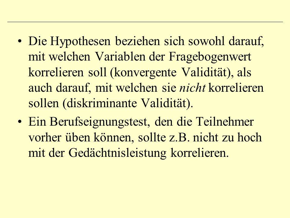 Die Hypothesen beziehen sich sowohl darauf, mit welchen Variablen der Fragebogenwert korrelieren soll (konvergente Validität), als auch darauf, mit we