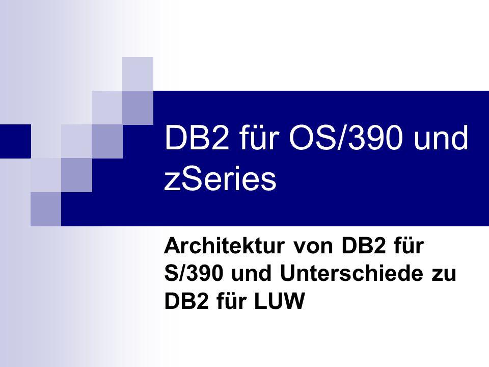 DB2 für OS/390 und zSeries Architektur von DB2 für S/390 und Unterschiede zu DB2 für LUW