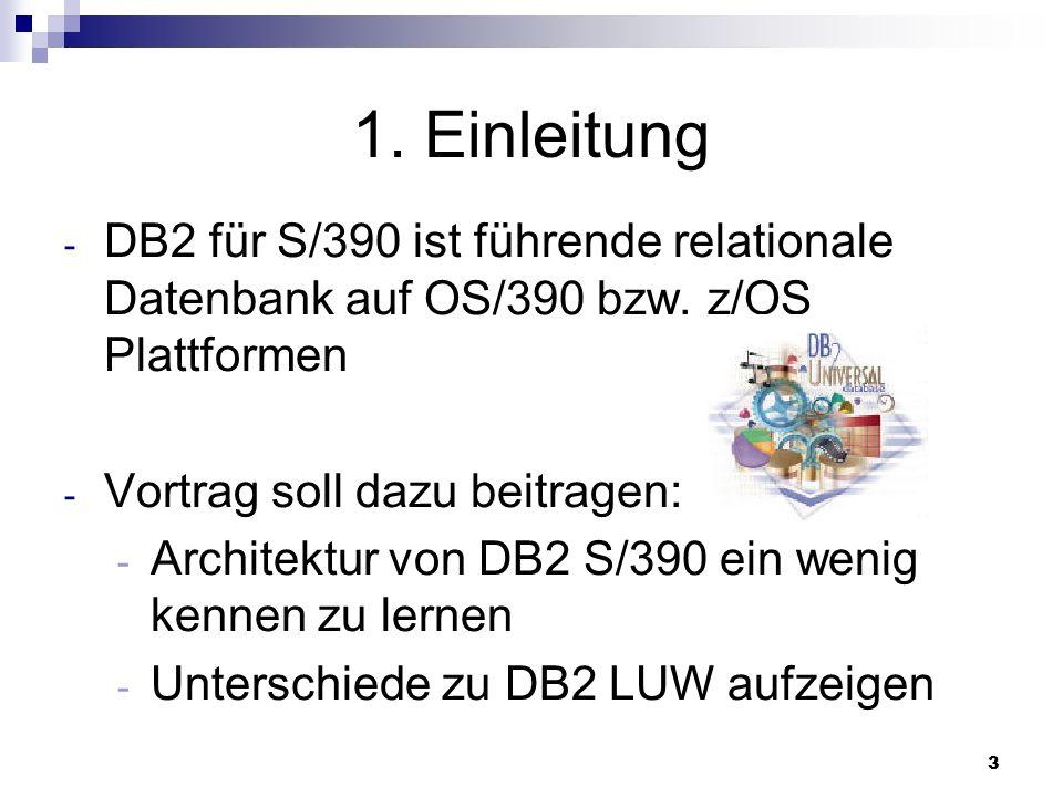 3 1. Einleitung - DB2 für S/390 ist führende relationale Datenbank auf OS/390 bzw. z/OS Plattformen - Vortrag soll dazu beitragen: - Architektur von D