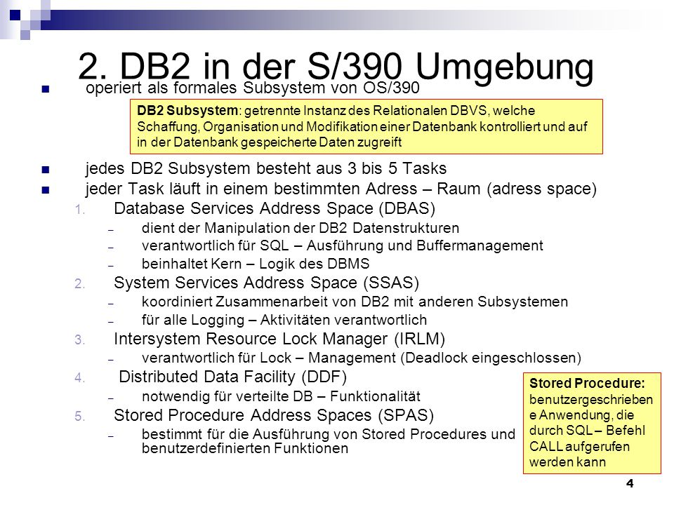 4 2. DB2 in der S/390 Umgebung operiert als formales Subsystem von OS/390 jedes DB2 Subsystem besteht aus 3 bis 5 Tasks jeder Task läuft in einem best
