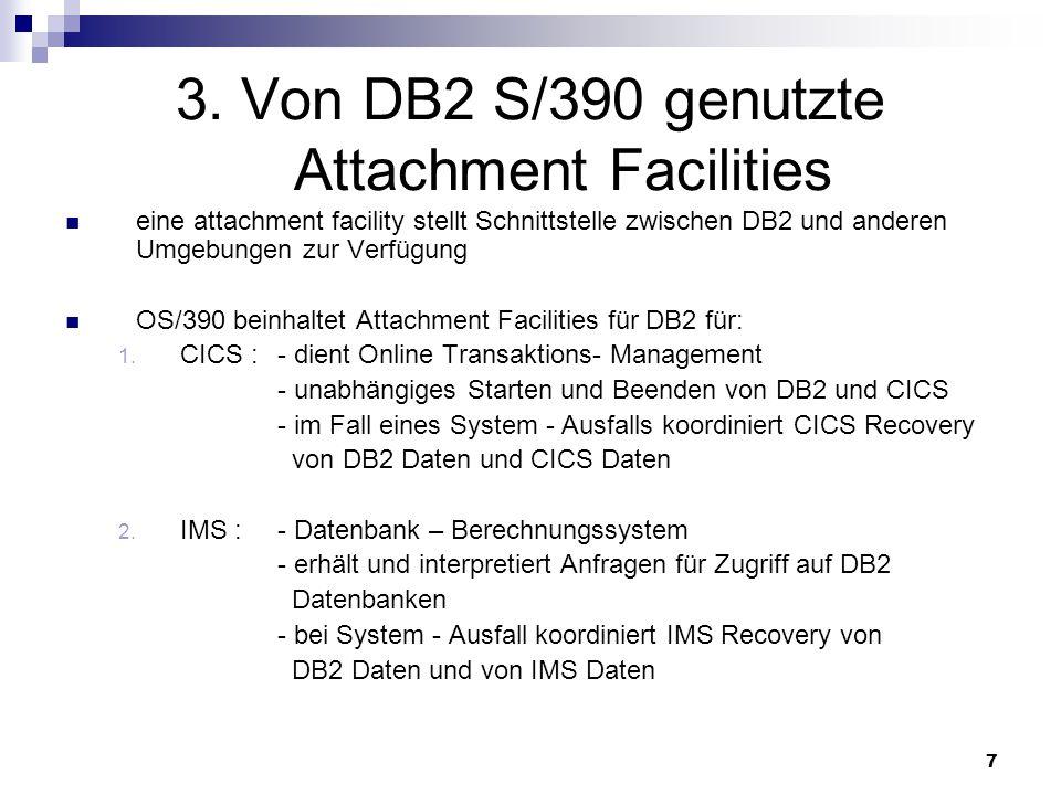 7 3. Von DB2 S/390 genutzte Attachment Facilities eine attachment facility stellt Schnittstelle zwischen DB2 und anderen Umgebungen zur Verfügung OS/3