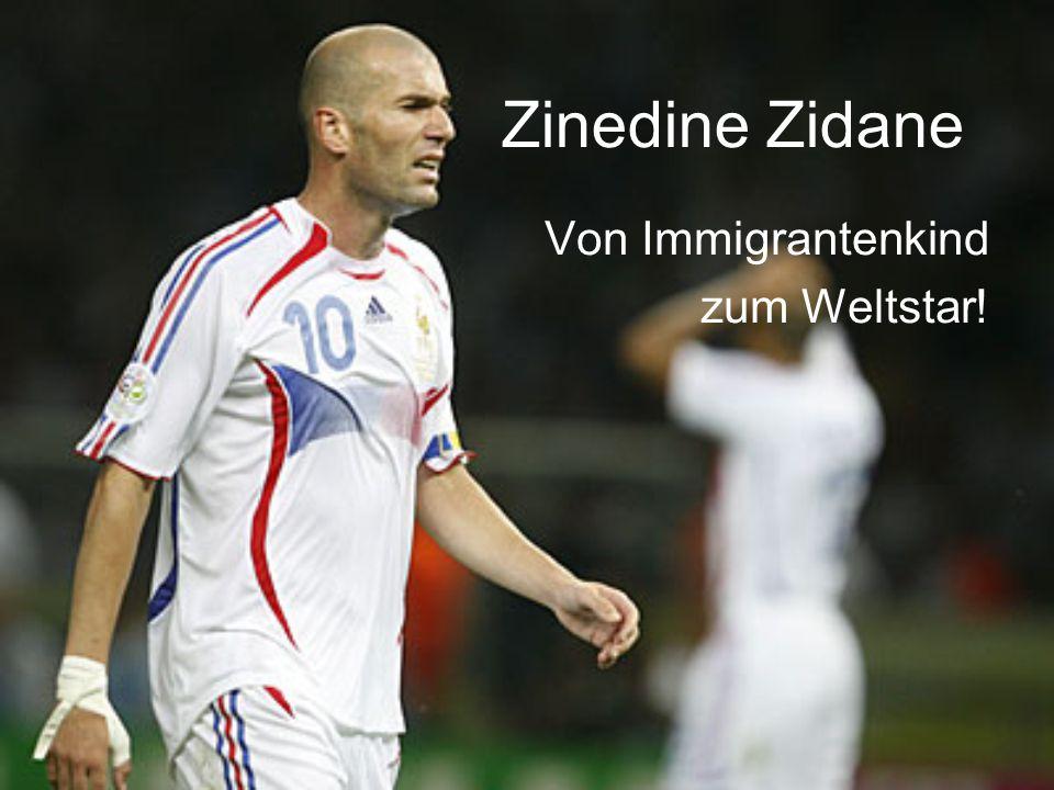 Zinedine Zidane Von Immigrantenkind zum Weltstar!