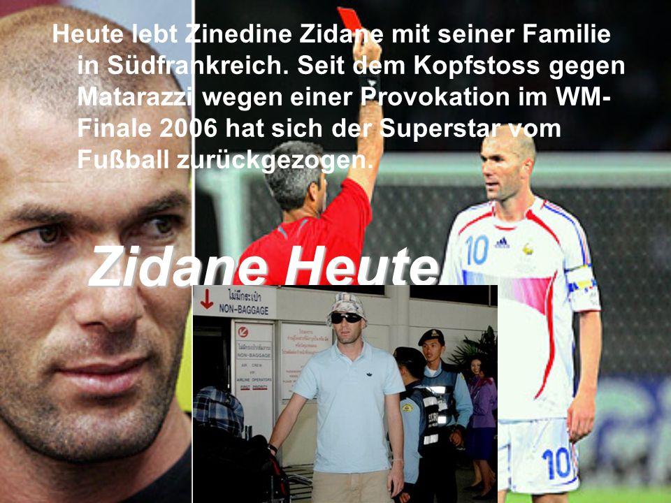 Zidane Heute Heute lebt Zinedine Zidane mit seiner Familie in Südfrankreich.