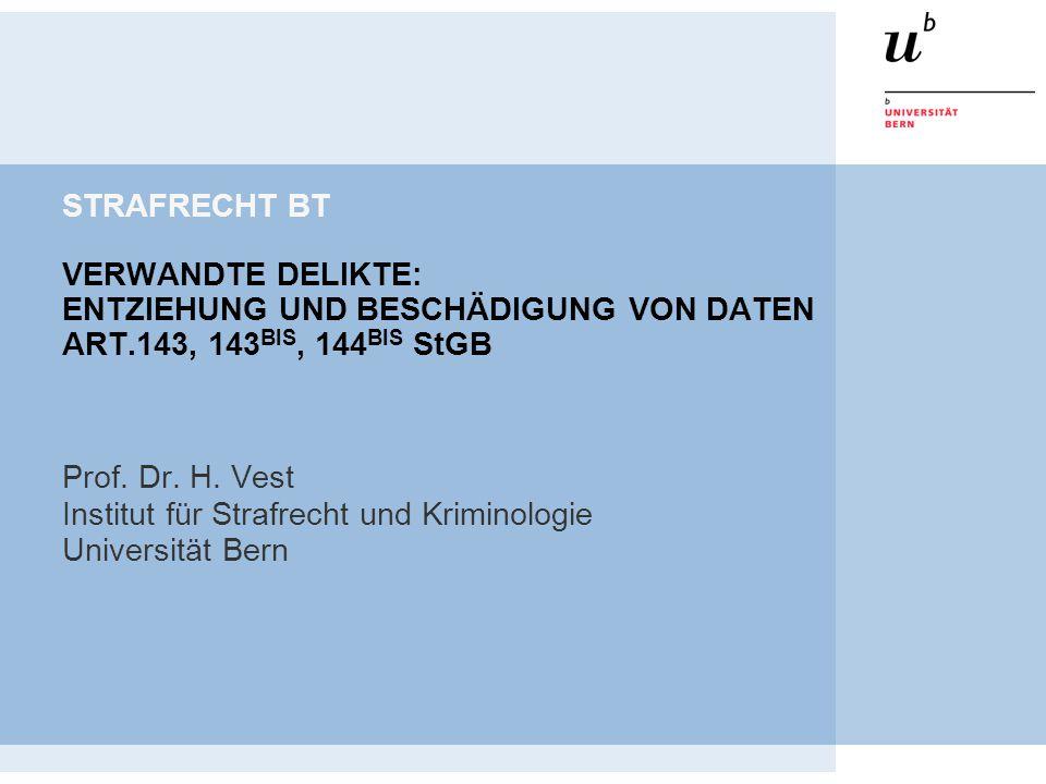 STRAFRECHT BT VERWANDTE DELIKTE: ENTZIEHUNG UND BESCHÄDIGUNG VON DATEN ART.143, 143 BIS, 144 BIS StGB Prof.