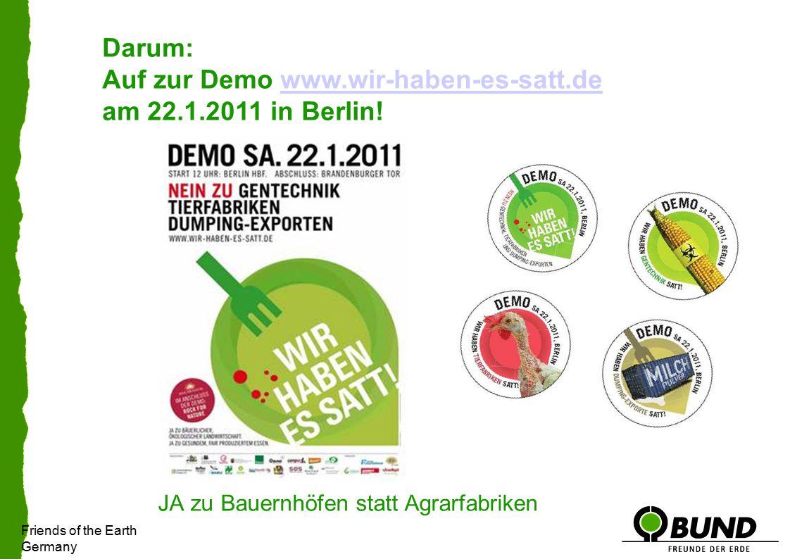 Friends of the Earth Germany JA zu Bauernhöfen statt Agrarfabriken Darum: Auf zur Demo www.wir-haben-es-satt.de am 22.1.2011 in Berlin!www.wir-haben-es-satt.de