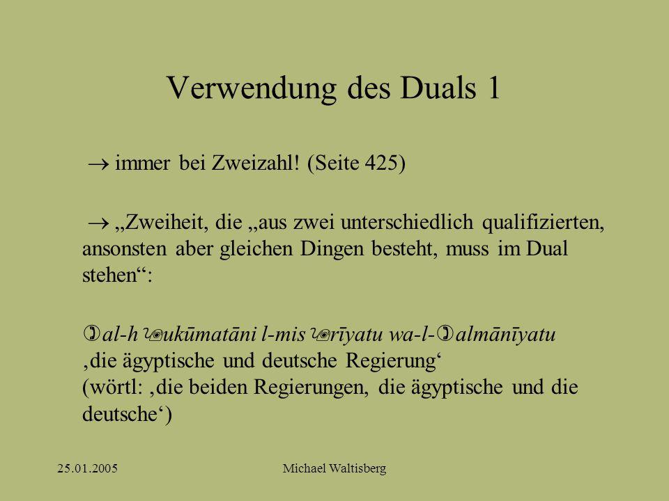 25.01.2005Michael Waltisberg Verwendung des Duals 1  immer bei Zweizahl.