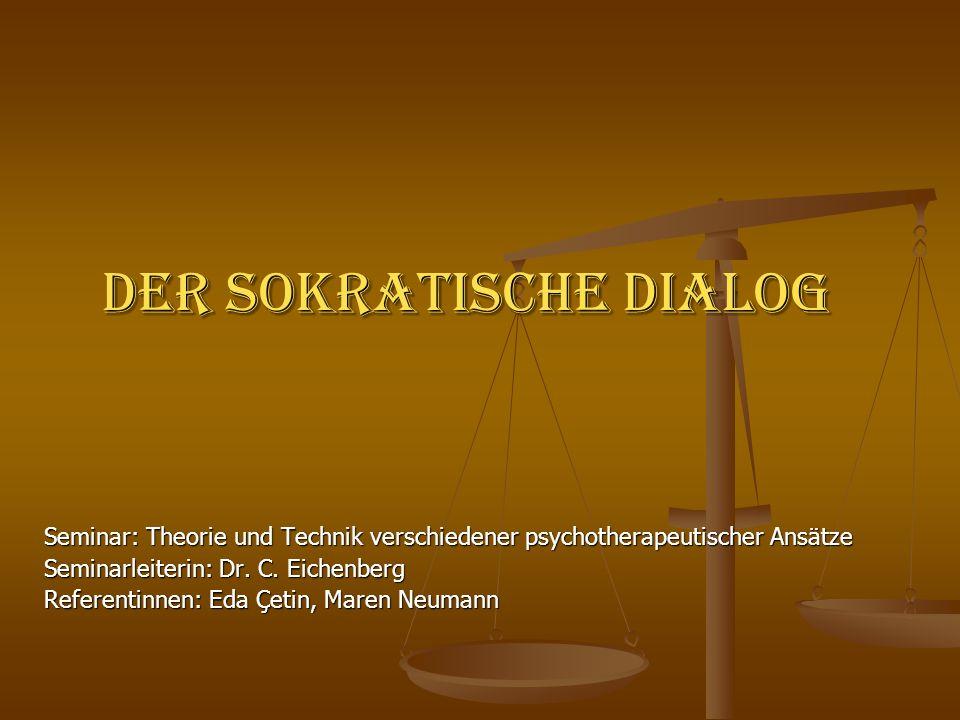 Der Sokratische Dialog Seminar: Theorie und Technik verschiedener psychotherapeutischer Ansätze Seminarleiterin: Dr. C. Eichenberg Referentinnen: Eda