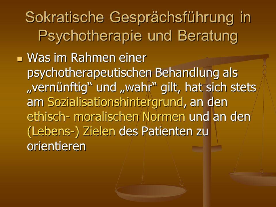"""Sokratische Gesprächsführung in Psychotherapie und Beratung Was im Rahmen einer psychotherapeutischen Behandlung als """"vernünftig"""" und """"wahr"""" gilt, hat"""