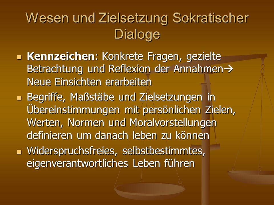 Wesen und Zielsetzung Sokratischer Dialoge Kennzeichen: Konkrete Fragen, gezielte Betrachtung und Reflexion der Annahmen  Neue Einsichten erarbeiten