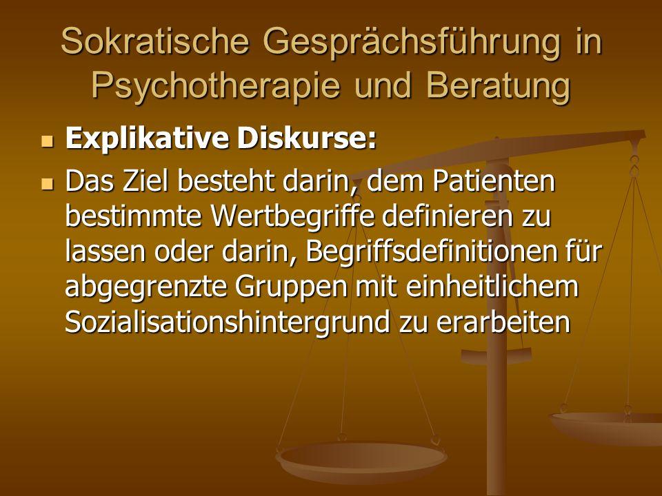 Sokratische Gesprächsführung in Psychotherapie und Beratung Explikative Diskurse: Explikative Diskurse: Das Ziel besteht darin, dem Patienten bestimmt