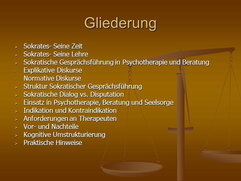 Gliederung  Sokrates- Seine Zeit  Sokrates- Seine Lehre  Sokratische Gesprächsführung in Psychotherapie und Beratung - Explikative Diskurse - Norma