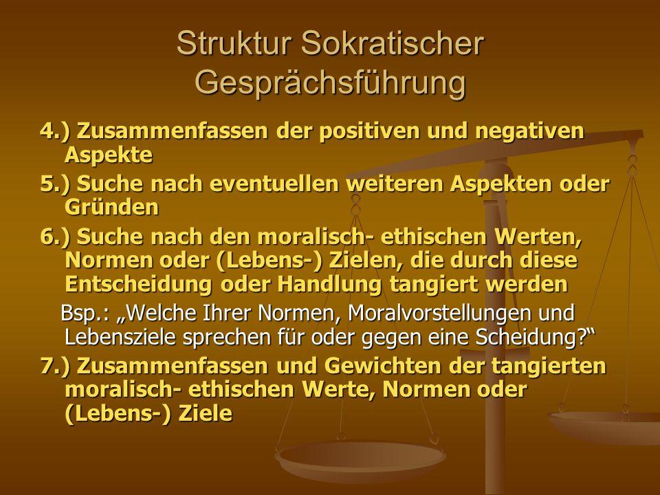 Struktur Sokratischer Gesprächsführung 4.) Zusammenfassen der positiven und negativen Aspekte 5.) Suche nach eventuellen weiteren Aspekten oder Gründe